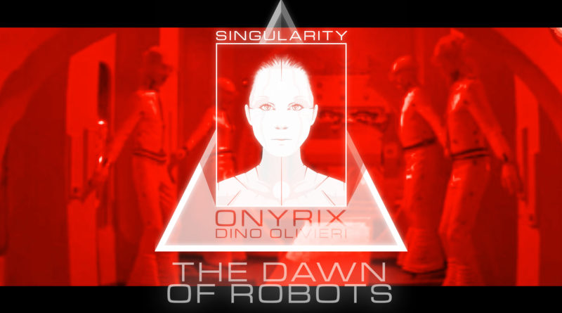 Singularity - The Dawn of Robots by Onyrix / Dino Olivieri - electronic synth music
